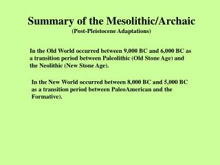 Summary of the Mesolithic/Archaic (Post-Pleistocene Adaptations)