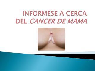 INFORMESE A CERCA  DEL  CANCER DE MAMA