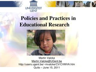 Policies and Practices in  Educational Research