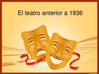 El teatro anterior a 1936