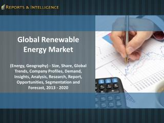 Reports and Intelligence: Renewable Energy Market 2013–2020