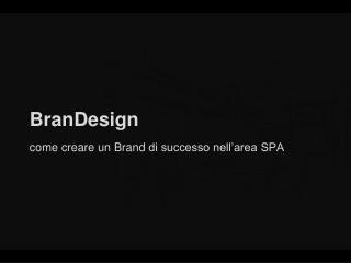 BranDesign come creare un  Brand  di successo nell'area SPA