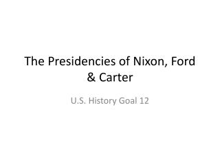 The Presidencies of Nixon, Ford & Carter