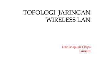 TOPOLOGI  JARINGAN WIRELESS LAN Dari Majalah Chips Gunadi