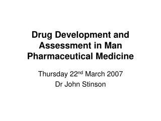 Drug Development and Assessment in Man Pharmaceutical Medicine
