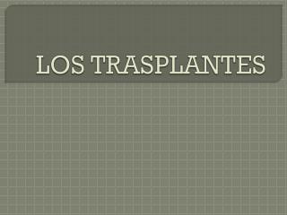 LOS TRASPLANTES