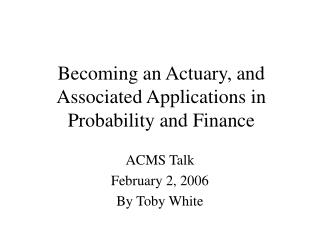 Becoming an Actuary, and Associated Applications in Probability and Finance