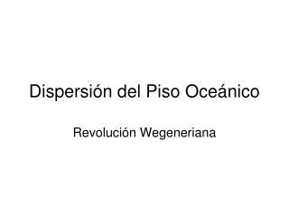 Dispersión del Piso Oceánico