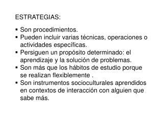 ESTRATEGIAS: S on procedimientos.