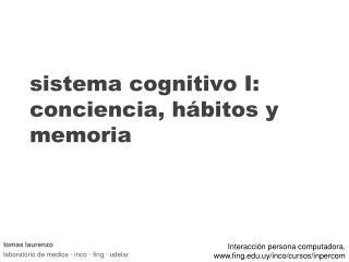 sistema cognitivo I: conciencia, hábitos y memoria