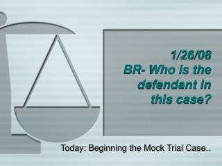 1/26/08 BR- Who is the defendant in this case?