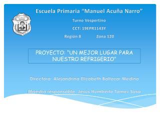 """Escuela Primaria """"Manuel Acuña Narro"""" T urno  V espertino CCT: 19EPR1143Y Región 8   Zona 120"""