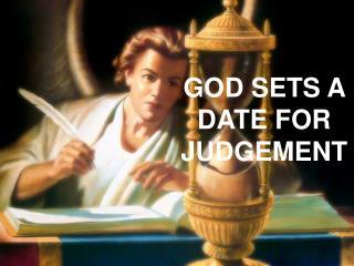 GOD SETS A DATE FOR JUDGEMENT