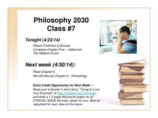 Philosophy 2030 Class #7 Tonight (4/23/14)   Return Portfolios & Discuss