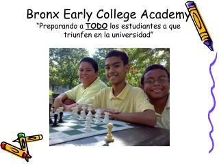 """Bronx Early College Academy """"Preparando a  TODO  los estudiantes a que triunfen en la universidad"""""""
