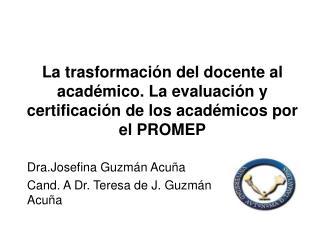 Dra.Josefina Guzmán Acuña Cand. A Dr. Teresa de J. Guzmán Acuña