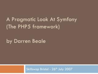 A Pragmatic Look At Symfony (The PHP5 framework) by Darren Beale