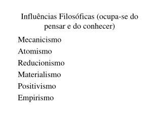 Influências Filosóficas (ocupa-se do pensar e do conhecer)