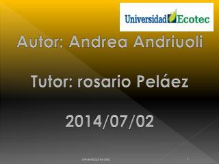 Autor: A ndrea Andriuoli Tutor: rosario Peláez 2014/07/02