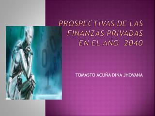 PROSPECTIVAS  DE LAS FINANZAS PRIVADAS EN EL AÑO  2040