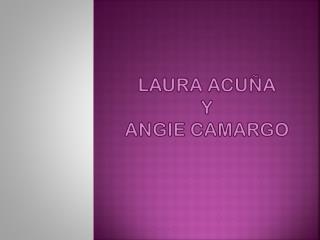 LAURA ACUÑA Y ANGIE CAMARGO