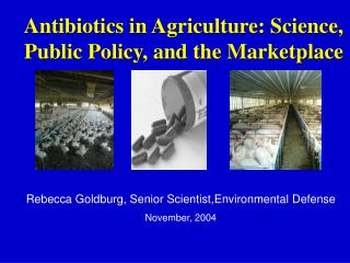 Antibiotics in Agriculture: Science, Public Policy, and the Marketplace