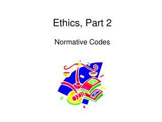 Ethics, Part 2