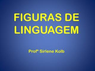 FIGURAS DE LINGUAGEM Profª Sirlene Kolb