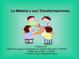 La Materia y sus Transformaciones .