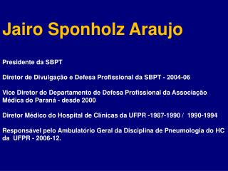 Presidente da SBPT Diretor de Divulgação e Defesa Profissional da SBPT - 2004-06