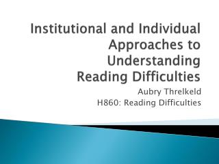 Institutional and Individual Approaches to Understanding  Reading Difficulties