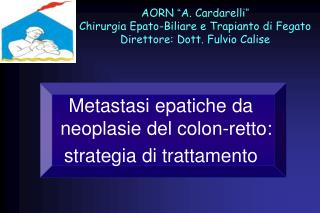 Metastasi epatiche da neoplasie del colon-retto:  strategia di trattamento