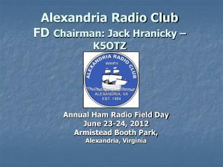 Alexandria Radio Club FD  Chairman: Jack Hranicky – K5OTZ