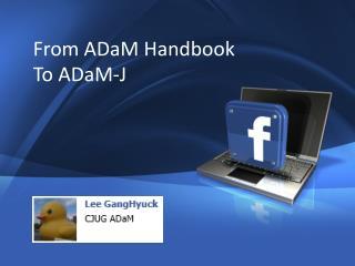 From  ADaM  Handbook  To  ADaM -J