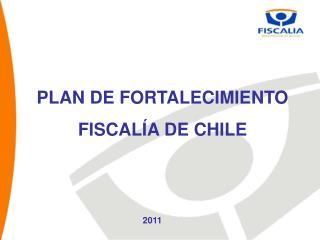 PLAN DE FORTALECIMIENTO FISCALÍA DE CHILE