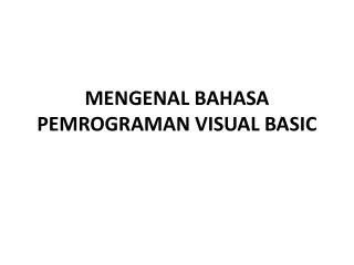 MENGENAL BAHASA PEMROGRAMAN VISUAL BASIC