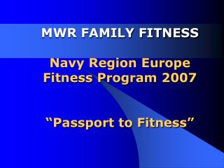 "MWR FAMILY FITNESS Navy Region Europe Fitness Program 2007 ""Passport to Fitness"""