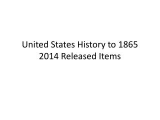United States History to 1865 2014 Released Items