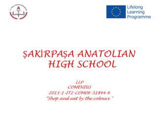 ŞAKİRPAŞA ANATOLIAN HIGH SCHOOL LLP COMENIUS 2013-1-IT2-COM06-51844-6