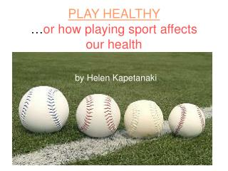 PLAY HEALTHY … or how playing sport affects  our health