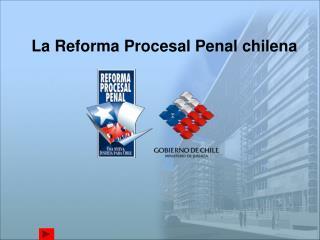La Reforma Procesal Penal chilena