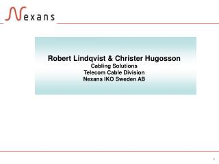 Robert Lindqvist  Christer Hugosson Cabling Solutions Telecom Cable Division Nexans IKO Sweden AB