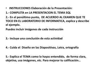 INSTRUCCIONES Elaboración de la Presentación:  1.- COMPLETA en LA PRESENTACION EL TEMA SQL