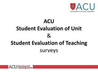 ACU Student Evaluation of Unit & Student Evaluation of Teaching surveys