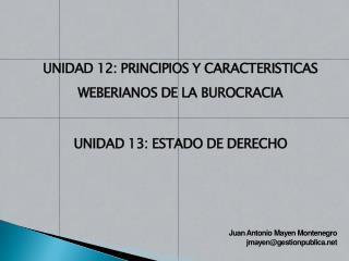 UNIDAD 12: PRINCIPIOS Y CARACTERISTICAS WEBERIANOS DE LA BUROCRACIA UNIDAD 13: ESTADO DE DERECHO