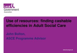 Use of resources: finding cashable efficiencies in  Adult Social Care