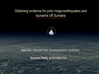 Obtaining evidence for prior mega-earthquakes and tsunamis off Sumatra