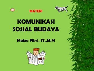 MATERI KOMUNIKASI  SOSIAL BUDAYA Maiza Fikri, ST.,M.M