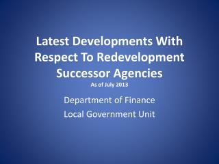 Latest Developments With Respect To Redevelopment Successor Agencies As of July 2013