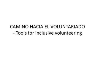 CAMINO HACIA EL VOLUNTARIADO - Tools for  inclusive volunteering